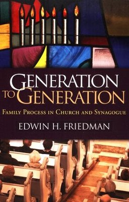 Generation to Generation: Family Process in Church and Synagogue  -     By: Edwin H. Friedman