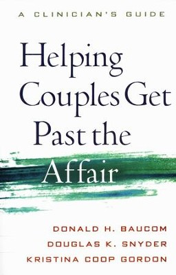 Helping Couples Get Past the Affair: A Clinician's Guide  -     By: Donald H. Baucom