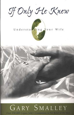 If Only He Knew: Understanding Your Wife   -     By: Dr. Gary Smalley