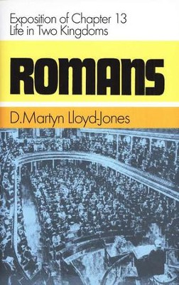 Romans 13: Life in Two Kingdoms  -     By: D. Martyn Lloyd-Jones