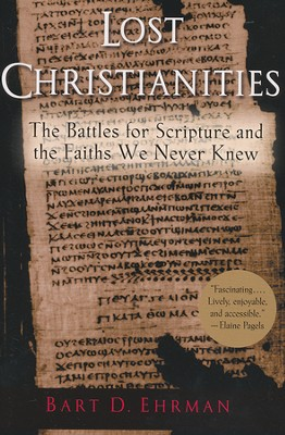 Lost Christianities: The Battles for Scripture and the Faiths We Never Knew  -     By: Bart D. Ehrman