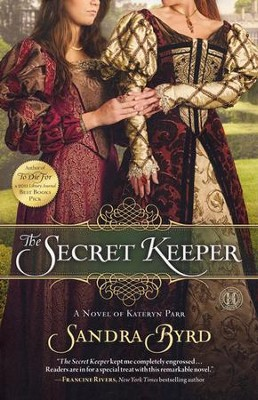 The Secret Keeper: A Novel of Kateryn Parr   -     By: Sandra Byrd
