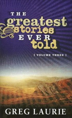 The Greatest Stories Ever Told, Volume Three  -     By: Greg Laurie
