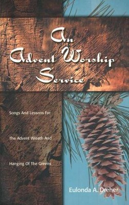 An Advent Worship Service: Songs and Lessons for the Advent Wreath and Hanging of the Greens  -     By: Eulonda A. Dreher