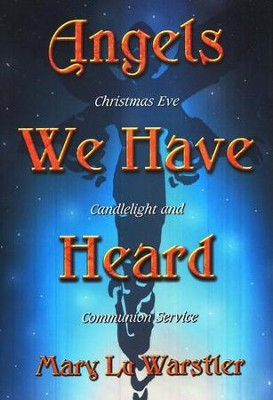 Angels We Have Heard: Christmas Eve Candlelight and Holy Communion Service  -     By: Mary Lu Warstler