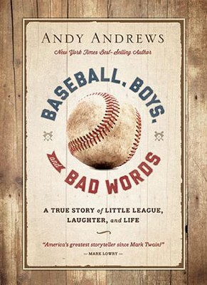 Baseball, Boys, and Bad Words  -     By: Andy Andrews