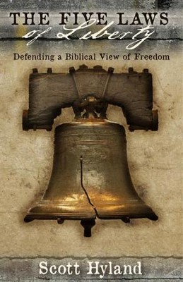 The Five Laws of Liberty: Defending a Biblical View of Freedom - eBook  -     By: Scott Hyland