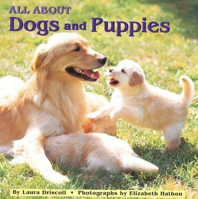 All about Dogs and Puppies                             -     By: Laura Driscoll, Elizabeth Hathon
