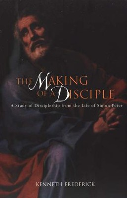 The Making of a Disciple: A Study of Discipleship from the Life of Simon Peter  -     By: Kenneth Frederick