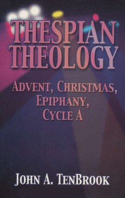 Thespian Theology: Sketches for High Schoolers  Advent/Christmas/Epiphany, Cycle A  -     By: John A. TenBrook