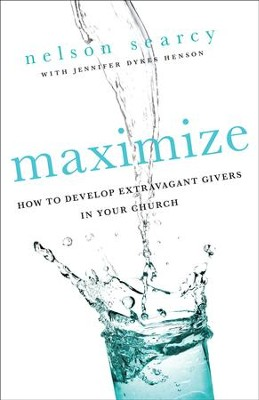 Maximize: How to Develop Extravagant Givers in Your Church - eBook  -     By: Nelson Searcy, Jennifer Dykes Henson