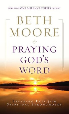 Praying God's Word: Breaking Free from Spiritual Strongholds - eBook  -     By: Beth Moore
