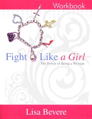 Fight Like A Girl: The Power of Being a Woman, Workbook  -     By: Lisa Bevere