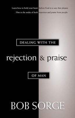 Dealing With The Rejection and Praise of Man  -     By: Bob Sorge