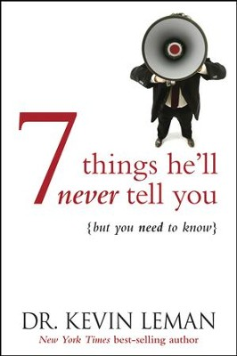 7 Things He'll Never Tell You: . . . But You Need to Know - eBook  -     By: Dr. Kevin Leman