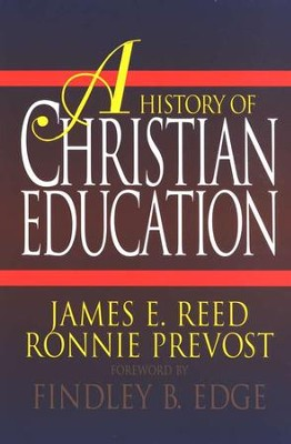 A History of Christian Education   -     By: James Reed, Ronnie Prevost