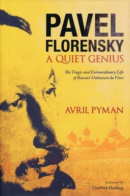 Pavel Florensky: A Quiet Genius--The Tragic and Extraordinary Life of Russia's Unknown Da Vinci  -     By: Avril Pyman