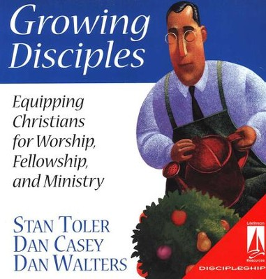 Growing Disciples: Equipping Christians for Worship,  Fellowship, and Ministry  -     By: Stan Toler, Dan Casey, Dan Walters