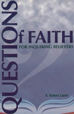 Questions Of Faith For Inquiring Believers  -     By: R Robert Cueni