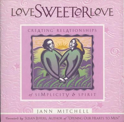 Love Sweeter Love: Creating Relationships Of Simplicity And Spirit - eBook  -     By: Jann Mitchell