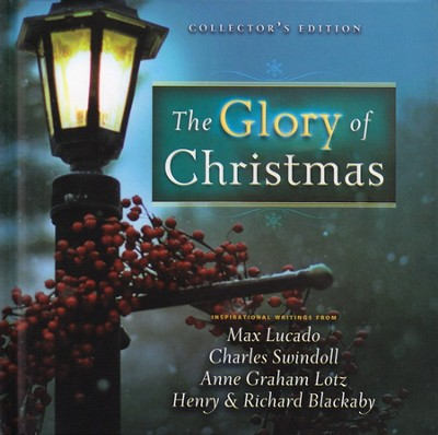 The Glory of Christmas, Collector's Edition   -     By: Max Lucado, Charles R. Swindoll, Charles Colson