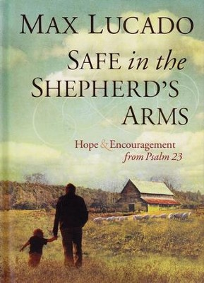 Safe in the Shepherd's Arms: Hope & Encouragement from Psalm 23  -     By: Max Lucado