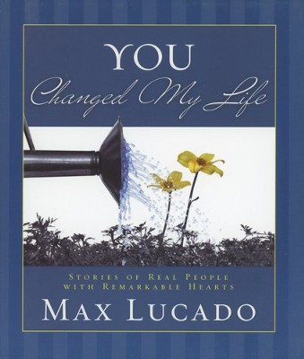 You Changed My Life: Stories of Real People with Remarkable Hearts - Slightly Imperfect  -     By: Max Lucado