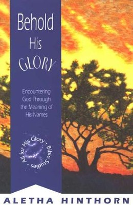 Behold His Glory: Encountering God Through the Meaning of His Names, All for His Glory Bible Studies #3  -     By: Aletha Hinthorn