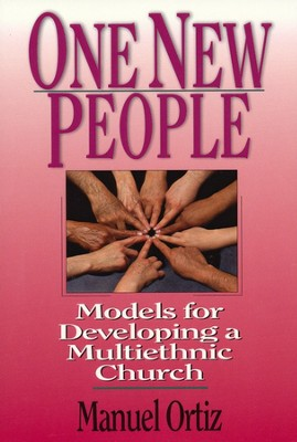 One New People:  Models for Developing a Multiethnic Church  -     By: Manuel Ortiz