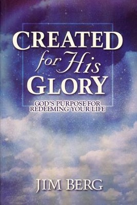 BJU Created for His Glory: God's Purpose for Redeeming Your Life  -     By: Jim Berg