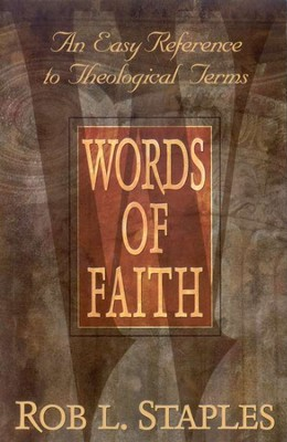 Words of Faith: An Easy Reference to Theological Terms  -     By: Rob Staples