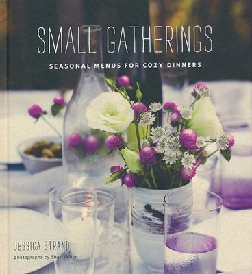 Small Gatherings: Seasonal Menus for Cozy Dinners   -     By: Jessica Strand