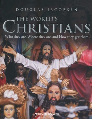 The World's Christians: Who They Are, Where They Are, and How They Got There  -     By: Douglas Jacobsen