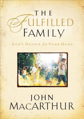 The Fulfilled Family: God's Design for Your Home - eBook  -     By: John MacArthur