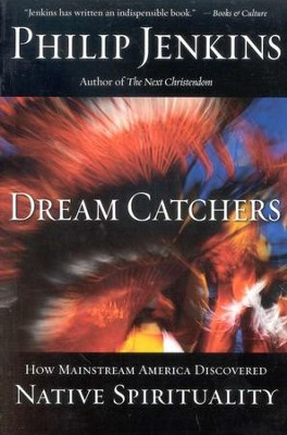 Dream Catchers: How Mainstream America Discovered Native Spirituality  -     By: Philip Jenkins