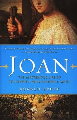 Joan: The Mysterious Life of the Heretic who Became a Saint  -     By: Donald Spoto