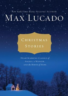 Christmas Stories: Heartwarming Classics of Angels, a Manager, and the Birth of Hope - eBook  -     By: Max Lucado