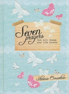 Seven Prayers That Will Change Your Life Forever  -     By: Stormie Omartian