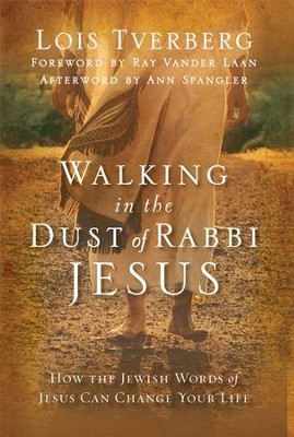 Walking in the Dust of Rabbi Jesus: How the Jewish Words of Jesus Can Change Your Life - eBook  -     By: Lois Tverberg