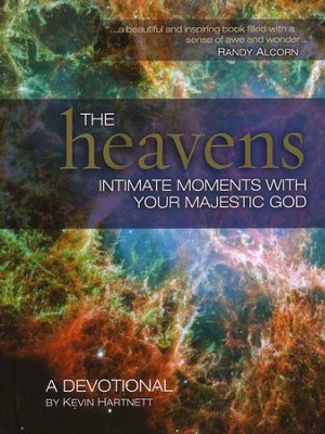 The Heavens: Intimate Moments with Your Majestic God  -     By: Kevin Hartnett