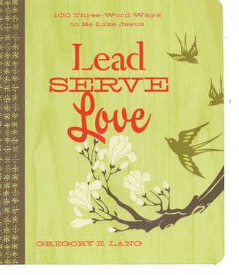 Lead Serve Love: 100 Three Word Ways to Live Like Jesus  -     By: Gregory Lang