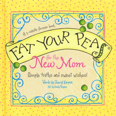 Eat Your Peas, New Mom: Simple Truths and Sweet Wishes  -     By: Cheryl Karpen