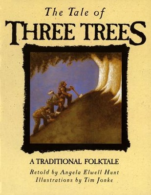 The Tale of Three Trees   -     By: Angela Elwell Hunt     Illustrated By: Tim Jonke
