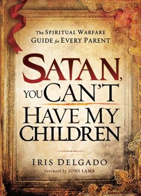 Satan, You Can't Have My Children: The spiritual warfare guide for every parent - eBook  -     By: Iris Delgado