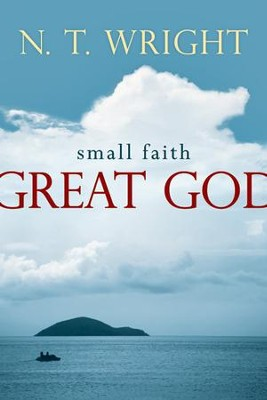 Small Faith-Great God - eBook  -     By: N.T. Wright