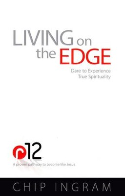 Living on the Edge: Dare to Experience   True Spirituality  -     By: Chip Ingram