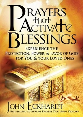 Prayers that Activate Blessings: Experience the protection, power & favor of God for you and your loved ones - eBook  -     By: John Eckhardt