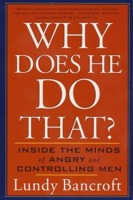 Why Does He Do That? Inside the Minds of Angry and  Controlling Men  -     By: Lundy Bancroft