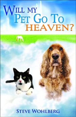 Will My Pet Go To Heaven?  -     By: Steve Wholberg