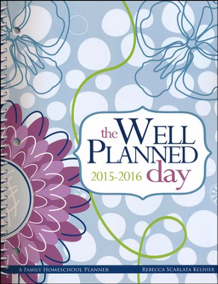 The Well-Planned Day Homeschool Planner, July 2015-June 2016  -     By: Rebecca Scarlata Keliher